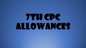 7th CPC Allowances : Project Allowance : FINMIN Order 2017