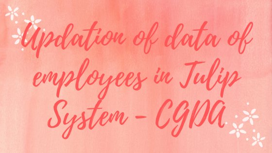 Updation of data of employees in Tulip System – CGDA