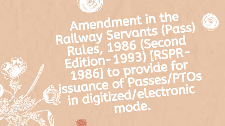 Amendment in the Railway Servants (Pass) Rules, 1986