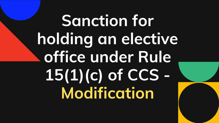 Sanction for holding an elective office under Rule 15(1)(c) of CCS(Conduct) Rules, 1964 - Modification