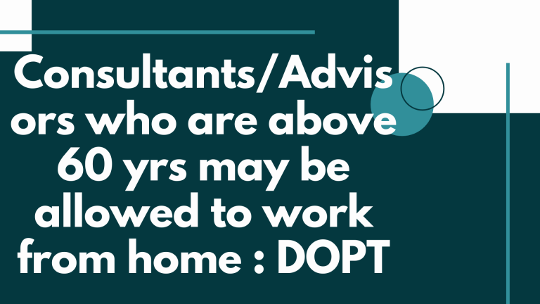 Consultants/Advisors who are above 60 yrs may be allowed to work from home : DOPT
