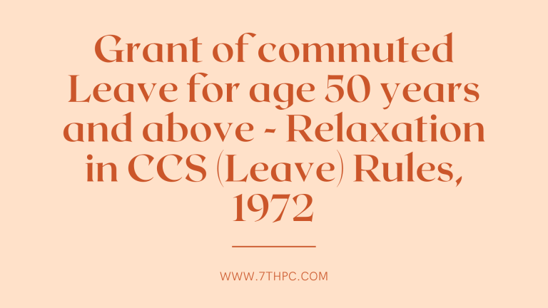 Grant of commuted Leave for age 50 years and above - Relaxation in CCS (Leave) Rules, 1972