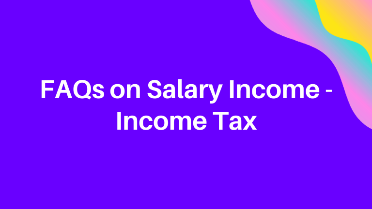 FAQs on Salary Income - Income Tax