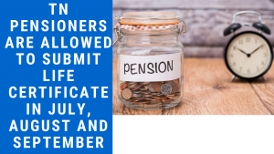 TN Pensioners are allowed to Submit Life Certificate in July, August and September
