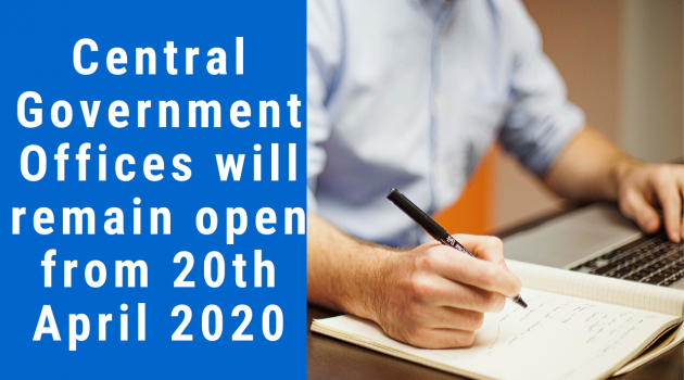 Central Government Offices will remain open from 20th April 2020