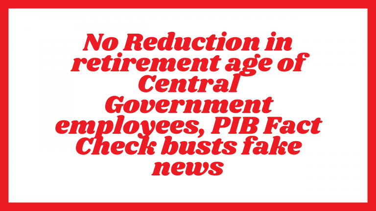 No reduction in retirement age of Central Government employees, PIB Fact Check busts fake news