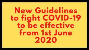 New Guidelines to fight COVID-19 to be effective from 1st June 2020