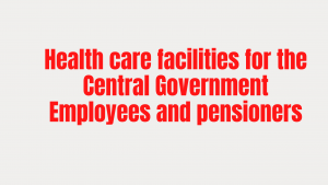 Health care facilities for the Central Government Employees and pensioners