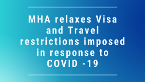 MHA relaxes Visa and Travel restrictions imposed in response to COVID -19