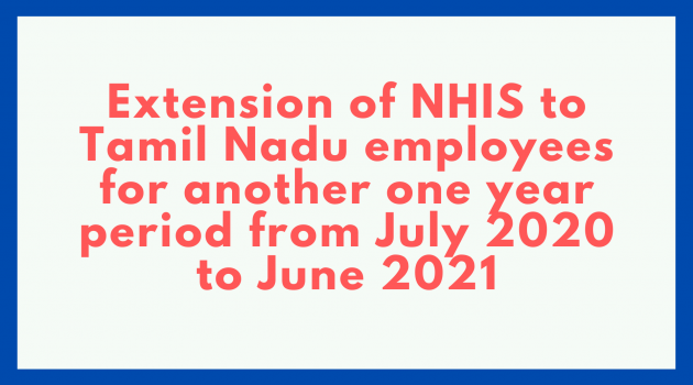 Extension of NHIS to Tamil Nadu employees for another one year period from July 2020 to June 2021
