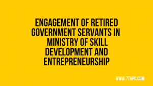 Engagement of Consultants (Retired Government Servants) in the Ministry of Skill Development and Entrepreneurship