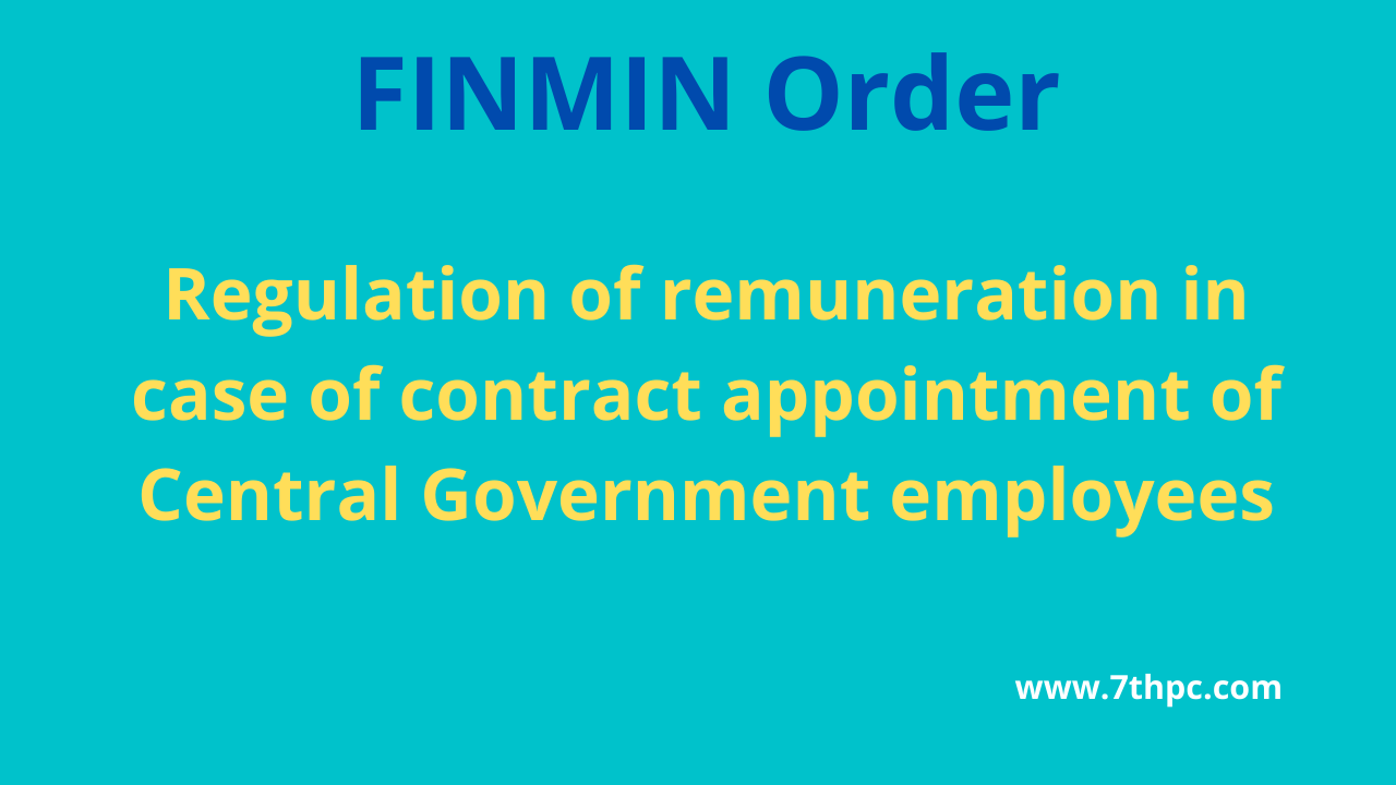 Regulation of remuneration in case of contract appointment of Central Government employees