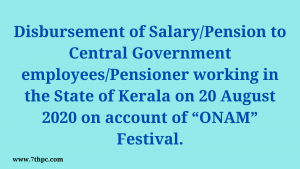 "Disbursement of Salary/Pension to Central Government employees/Pensioner working in the State of Kerala on 20 August 2020 on account of ""ONAM"" Festival."