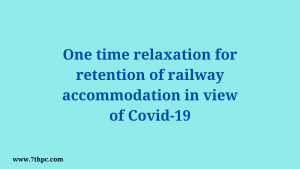 One time relaxation for retention of railway accommodation in view of Covid-19