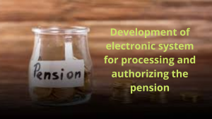 Development of electronic system for processing and authorizing the pension