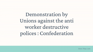 Demonstration by Unions against the anti worker destructive polices : Confederation