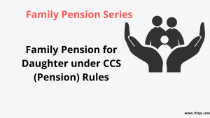Family Pension for Daughter under CCS (Pension) Rules