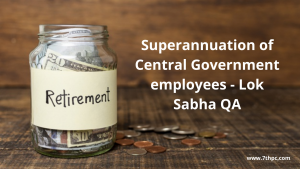 Superannuation of Central Government employees - Lok Sabha QA