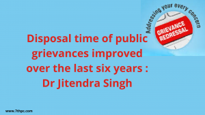 Disposal time of public grievances improved over the last six years : Dr Jitendra Singh