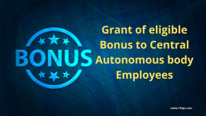 Grant of eligible Bonus to Central Autonomous body Employees