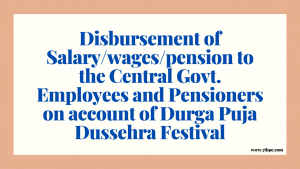 Disbursement of Salary/wages/pension to the Central Govt. Employees and Pensioners on account of Durga Puja Dussehra Festival