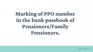 Marking of PPO number in the bank passbook of Pensioners/Family Pensioners.