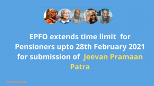EPFO extends time limit  for Pensioners upto 28th February 2021 for submission of  Jeevan Pramaan Patra; 35 Lakh pensioners with EPFO to benefit