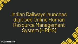 Indian Railway launches digitised online Human Resource Management System (HRMS)