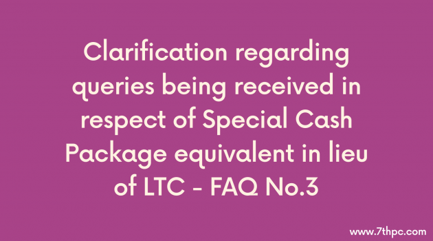 Clarification regarding queries being received in respect of Special Cash Package equivalent in lieu of LTC - FAQ No.3