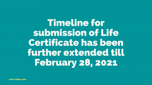 Timeline for submission of Life Certificate has been further extended till February 28, 2021