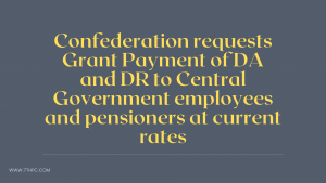 Confederation requests Grant Payment of DA and DR to Central Government employees and pensioners at current rates