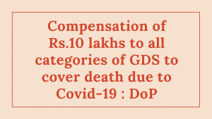 Compensation of Rs.10 lakhs to all categories of GDS to cover death due to Covid-19 : DoP