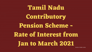 Tamil Nadu Contributory Pension Scheme - Rate of Interest from Jan to March 2021