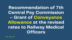 Recommendation of 7th Central Pay Commission – Grant of Conveyance Allowance at the revised rates to Railway Medical Officers