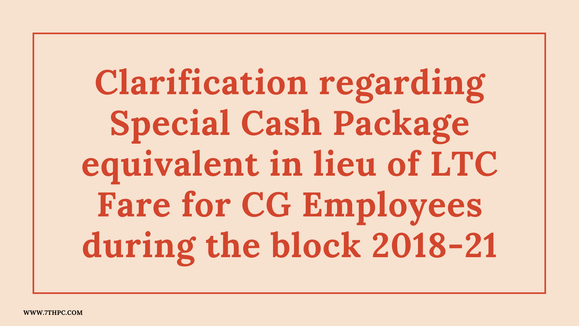 Clarification regarding Special Cash Package equivalent in lieu of LTC Fare for CG Employees during the block 2018-21