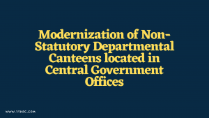 Modernization of Non-Statutory Departmental Canteens located in Central Government Offices : DOPT