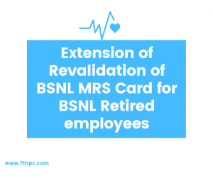 Extension of Revalidation of BSNL MRS Card for BSNL Retired employees