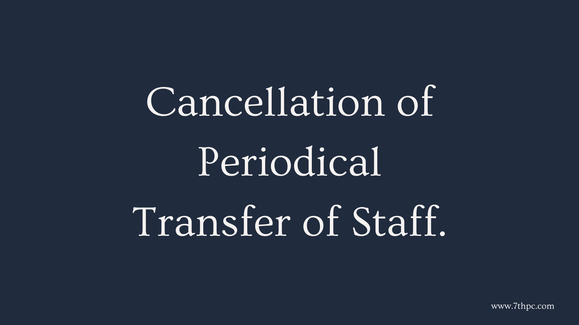 Cancellation of Periodical Transfer of Staff.