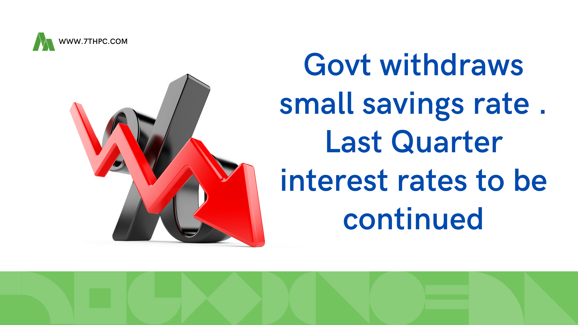 Govt withdraws small savings rate . Last Quarter interest rates to be continued