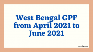 West Bengal GPF from April 2021 to June 2021