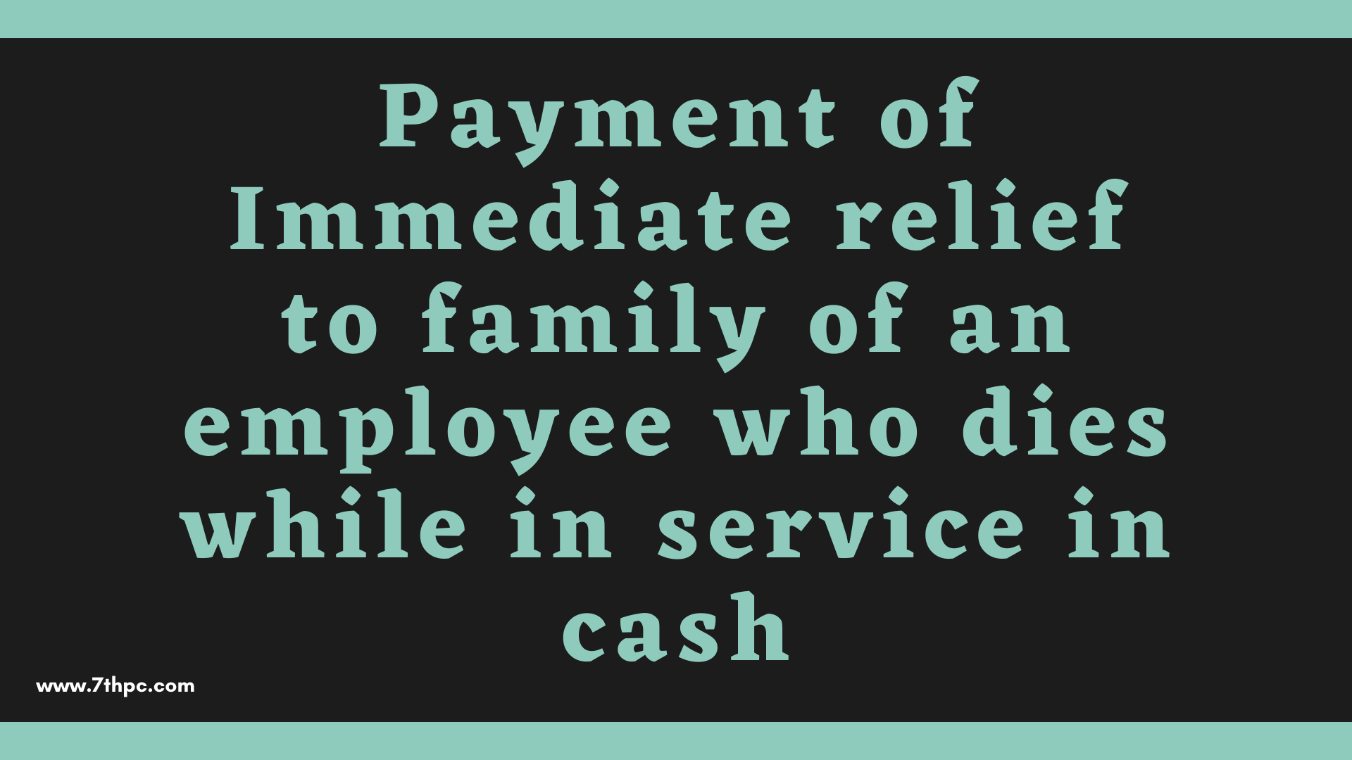 Payment of Immediate relief to family of an employee who dies while in service in cash