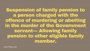 Suspension of family pension to a person charged with the offence of murdering or abetting in the murder of the Government servant— Allowing family pension to other eligible family member.