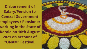 """Disbursement of Salary/Pension to Central Government employees / Pensioner working in the State of Kerala on 10th August 2021 on account of """"ONAM"""" Festival."""