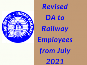 Revised DA (Dearness Allowance)to Railway Employees from July 2021