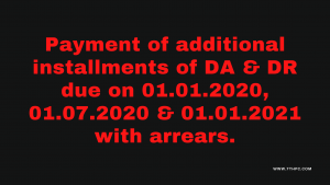 Payment of additional installments of DA & DR due on 01.01.2020, 01.07.2020 & 01.01.2021 with arrears.