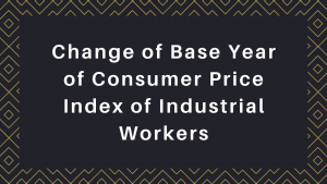 Change of Base Year of Consumer Price Index of Industrial Workers