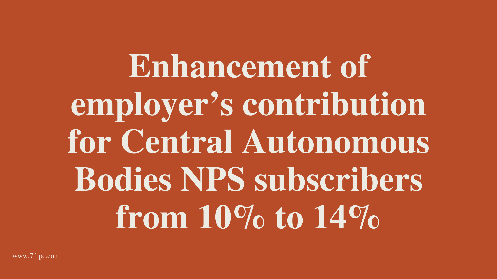 Enhancement of employer's contribution for Central Autonomous Bodies NPS subscribers from 10% to 14%