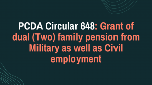 PCDA Circular 648: Grant of dual (Two) family pension from Military as well as Civil employment