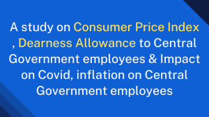 A study on Consumer Price Index , Dearness Allowance to Central Government employees & Impact on Covid, inflation on Central Government employees