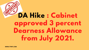 DA Hike : Cabinet approved 3 percent Dearness Allowance from July 2021.